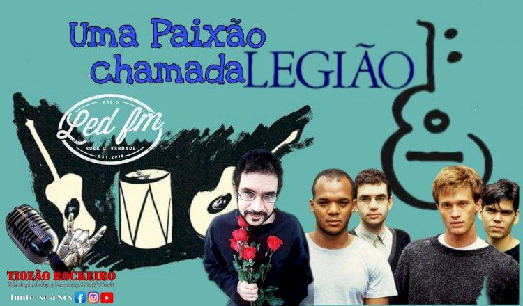 UMA PAIXÃO CHAMADA LEGIÃO